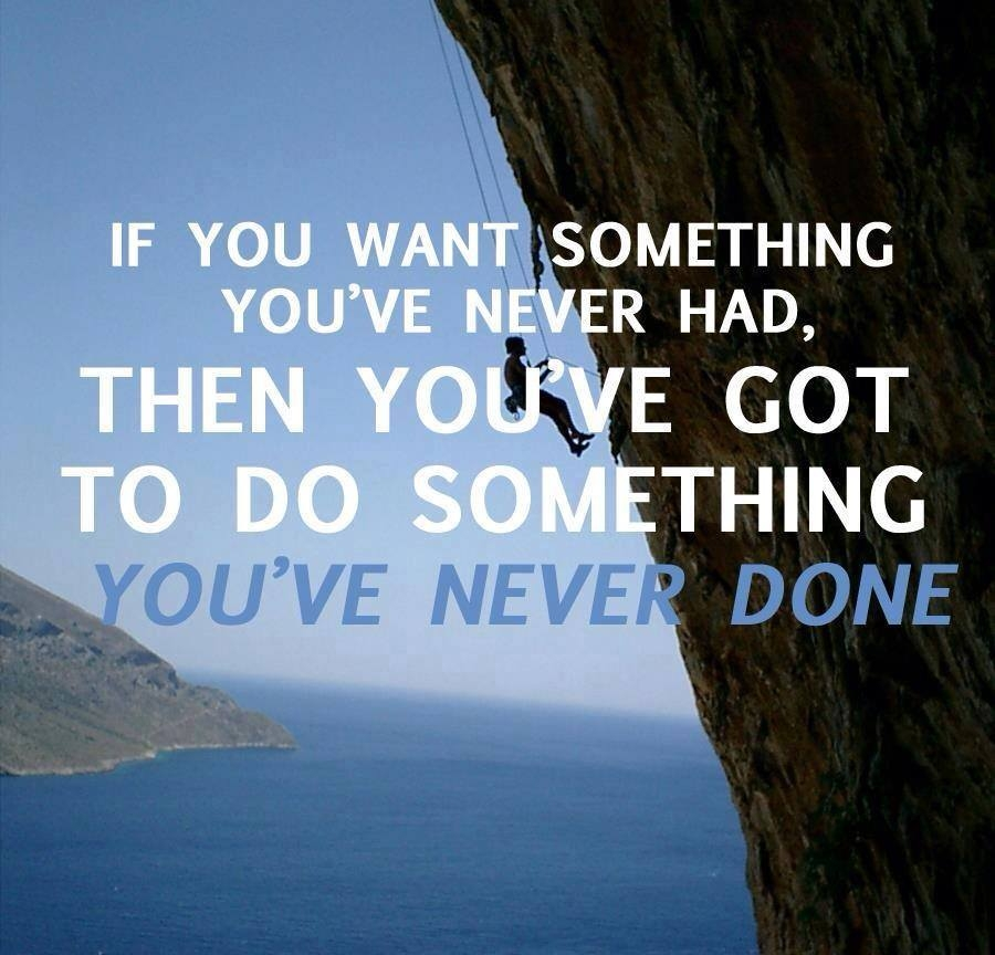 If You Want Something You've Never...